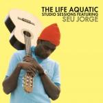 Seu Jorge - The Life Aquatic Studio Sessions