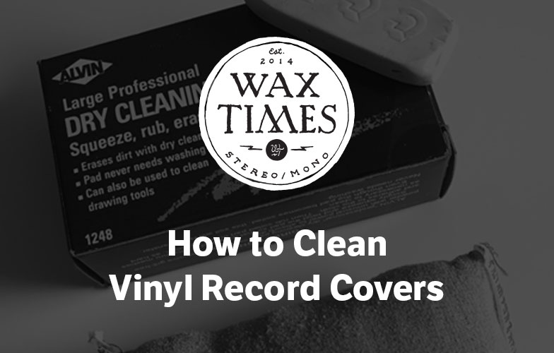 How To Clean Vinyl Record Covers Wax Timeswax Times